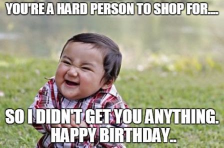 Funny Without Birthday Gift Meme