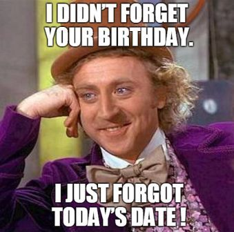 Just Forgot Today's Date Birthday Meme
