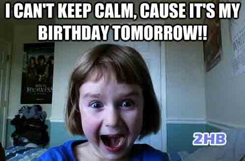 I can't keep calm..It's My Birthday tomorrow