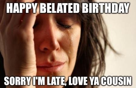 sorry-happy-belated-birthday-meme