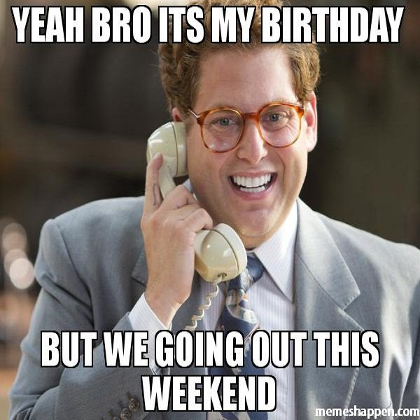 Happy Birthday Weekend Meme