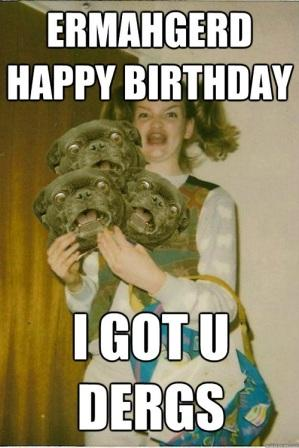 Ermahgerd Happy Birthday Meme