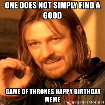 one does not got birthday game of thrones birthday funny wishes & memes 2happybirthday