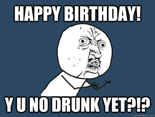 why-no-drunk-birthday-meme