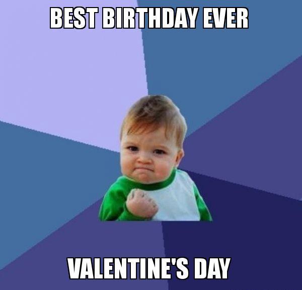 best_birthday_ever birthday on valentine's day funny memes & wishes 2happybirthday
