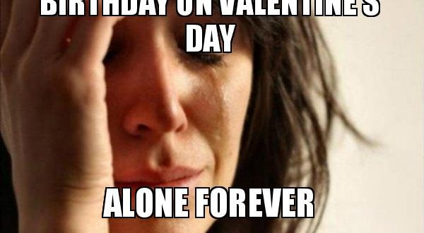 Birthday On Valentine S Day Funny Memes Wishes 2happybirthday