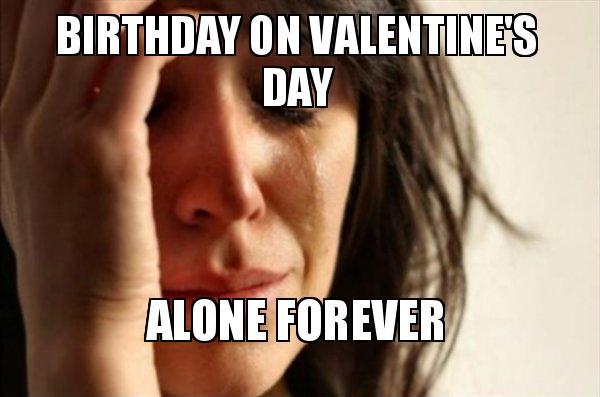 my_birthday on valentines birthday on valentine's day funny memes & wishes 2happybirthday,Valentines Day Birthday Meme
