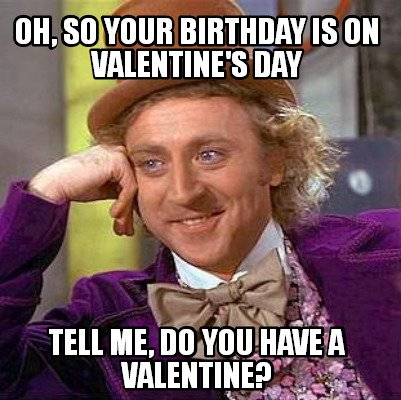 Birthday On Valentine S Day Funny Memes Wishes 2happybirthday