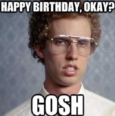 happy_birthday_okay_gosh_meme top hilarious & unique birthday memes to wish friends & relatives